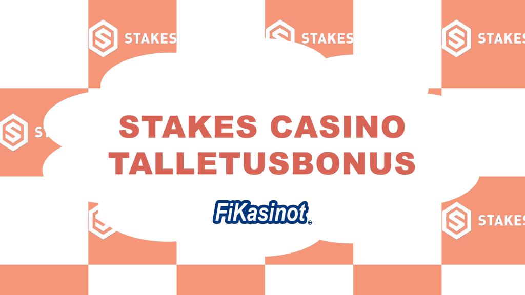 Stakes Casino talletusbonus